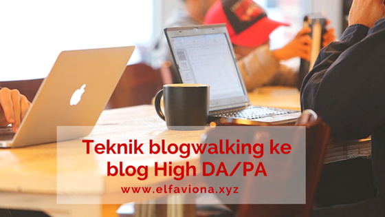 Teknik blogwalking ke blog High DA